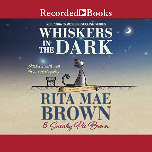 Whiskers in the Dark     A Mrs. Murphy Mystery, Book 28              By:                                                                                                                                 Rita Mae Brown,                                                                                        Sneaky Pie Brown                               Narrated by:                                                                                                                                 Kate Forbes                      Length: 8 hrs and 33 mins     17 ratings     Overall 4.1