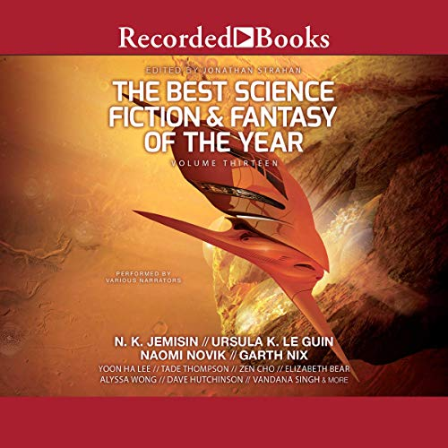 The Best Science Fiction and Fantasy of the Year, Volume 13                   By:                                                                                                                                 Jonathan Strahan - editor                               Narrated by:                                                                                                                                 Corey Allen,                                                                                        Morgan Hallett,                                                                                        Catherine Ho,                   and others                 Length: 24 hrs and 33 mins     Not rated yet     Overall 0.0