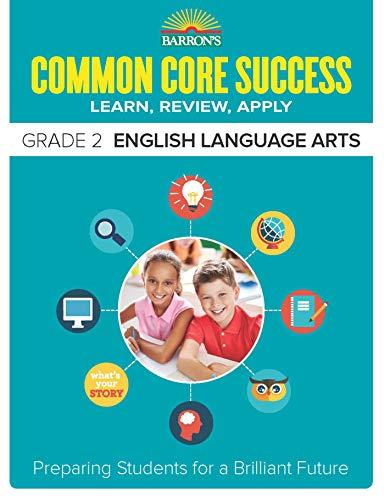 Barron Rsquo S Common Core Success Grade 2 English Language Arts Preparing Students For A Brilliant Future