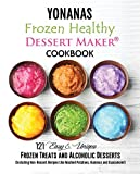 Yonanas: Frozen Healthy Dessert Maker Cookbook: (121 Easy Unique Frozen Treats and Alcoholic Desserts, Including Non-Dessert Recipes Like Mashed Potatoes, ... (Healthy Frozen Dessert Recipes Book 1)