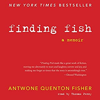 Finding Fish     A Memoir              By:                                                                                                                                 Antwone Q. Fisher                               Narrated by:                                                                                                                                 Thomas Penny                      Length: 12 hrs and 11 mins     24 ratings     Overall 4.8