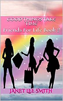 Good Things Take Time: Friends For Life Book 2 by [Janet Lee Smith]