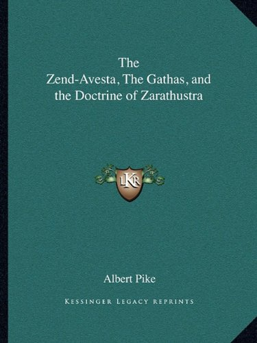The Zend-Avesta, the Gathas, and the Doctrine of Zarathustra