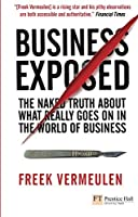 Business Exposed: The naked truth about what really goes on in the world of business (Financial Times Series)