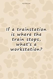 Lined Notebook Journal Cute Dog Cover If a trainstation is where the train stops, what's a workstation-: To Do List, 114 P...