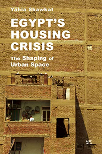 Compare Textbook Prices for Egypt's Housing Crisis: The Shaping of Urban Space  ISBN 9789774169571 by Shawkat, Yahia,Sims, David