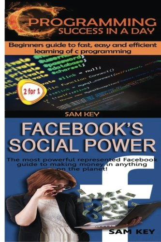 C Programming Success in a Day & Facebook Social Power: Volume 6