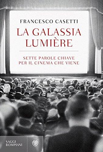 La galassia Lumière: Sette parole chiave per il cinema che viene (Saggi Bompiani)