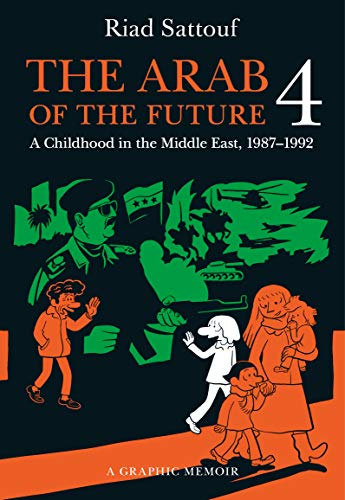 The Arab of the Future 4: A Graphic Memoir: A Childhood in the Middle East (1987-1992)
