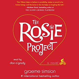 The Rosie Project     A Novel              By:                                                                                                                                 Graeme Simsion                               Narrated by:                                                                                                                                 Dan O'Grady                      Length: 7 hrs and 32 mins     10,691 ratings     Overall 4.5
