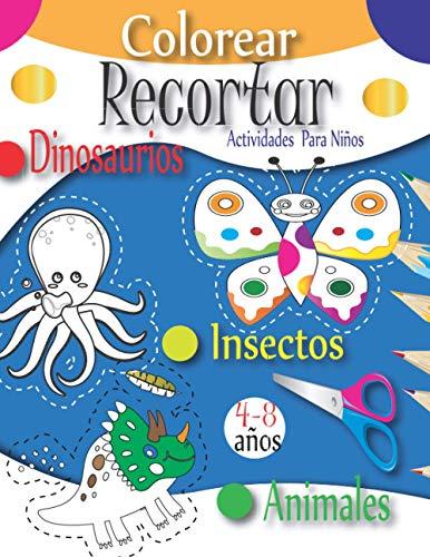 Colorear y Recortar Actividades Para Niños : Dinosaurios Insectos Animales 4-8 años: libro de actividades para niños de 4 a 8 años : 50 Dibujo para ... animales, peces , unicornio y mucho m