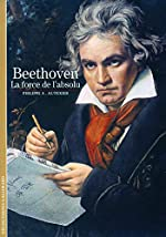 Beethoven - La force de l'absolu de Philippe A. Autexier