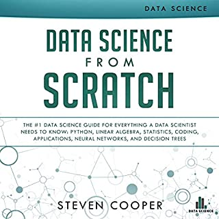 Data Science from Scratch     The #1 Data Science Guide for Everything a Data Scientist Needs to Know: Python, Linear Algebra, Statistics, Coding, Applications, Neural Networks, and Decision Trees              By:                                                                                                                                 Steven Cooper                               Narrated by:                                                                                                                                 Christopher Nieten                      Length: 5 hrs and 1 min     3 ratings     Overall 2.7