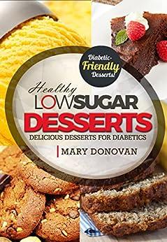 [Mary Donovan, Dan DeFigio]のLow Sugar Desserts: Delicious desserts for diabetics - diabetic recipes cookbook (English Edition)