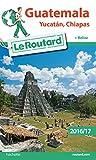 Guide du Routard Guatemala, Yucatan, Chiapas 2016/17 - + Belize