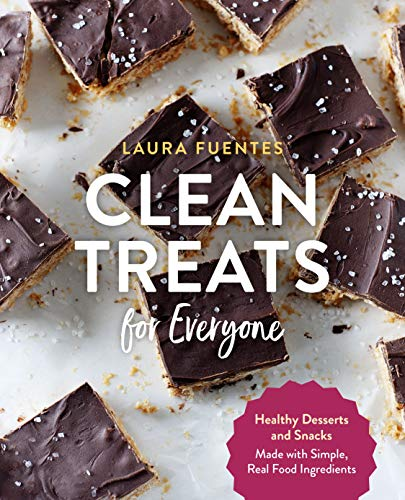 Clean Treats for Everyone: Healthy Desserts and Snacks Made with Simple, Real Food Ingredients