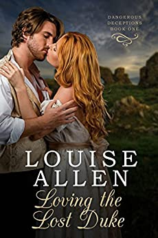 Loving The Lost Duke: A Regency romantic mystery (Dangerous Deceptions Book 1) by [Louise Allen]