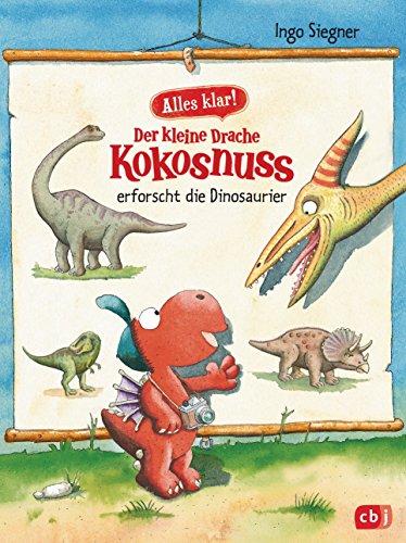 Alles klar! Der kleine Drache Kokosnuss erforscht... Die Dinosaurier: Mit zahlreichen Sach- und Kokosnuss-Illustrationen (Drache-Kokosnuss-Sachbuchreihe 1)