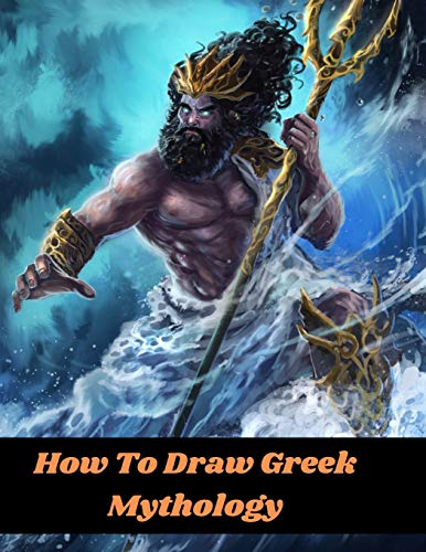 How To Draw Greek Mythology: An Easy step by step beginners drawing guide to learn to Draw Magical, Monstrous & Mythological Creatures legendary ... characters Gods and Goddesses of Olympus