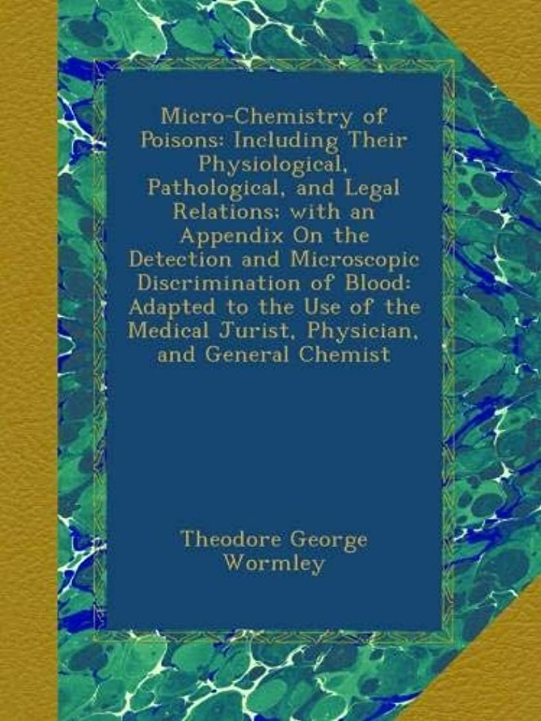 法医学カカドゥカビMicro-Chemistry of Poisons: Including Their Physiological, Pathological, and Legal Relations; with an Appendix On the Detection and Microscopic Discrimination of Blood: Adapted to the Use of the Medical Jurist, Physician, and General Chemist