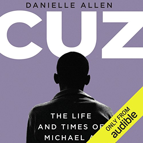 Cuz     Or the Life and Times of Michael A.              By:                                                                                                                                 Danielle Allen                               Narrated by:                                                                                                                                 Danielle Allen                      Length: 5 hrs and 34 mins     38 ratings     Overall 4.4