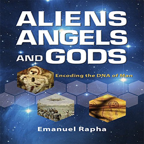 Aliens, Angels, and Gods Audiobook By Emanuel Rapha cover art
