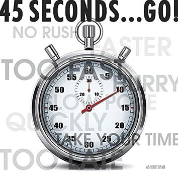 45 Seconds... Go!