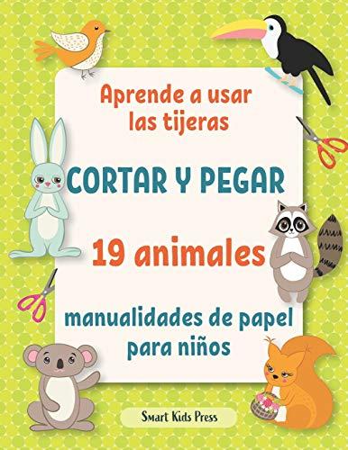 Aprende a usar las tijeras.: Cortar y pegar 19 animales manualidades de papel para niños de 3 años.: 2 (Todas mis actividades creativas)