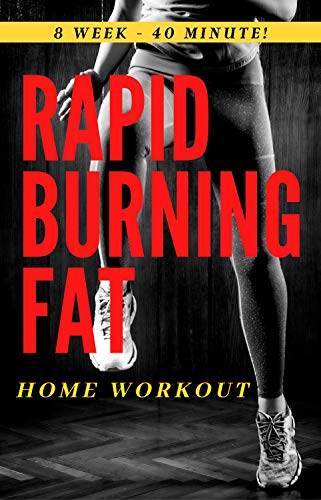 Rapid Burning Fat: Full Body Home Workout Plan For Women. 8 week program | 40 minute exercise routine (English Edition)