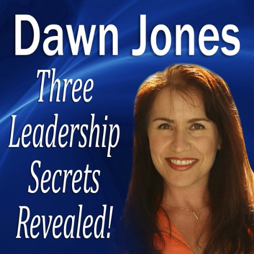Three Leadership Secrets Revealed     3 Success Methods to Motivate People to Action              By:                                                                                                                                 Dawn Jones                               Narrated by:                                                                                                                                 Dawn Jones                      Length: 34 mins     Not rated yet     Overall 0.0