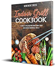 Indoor Grill Cookbook: A Guide to Grilling Mouthwatering Foods and Making Memorable Meals