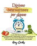 digiuno intermittente per donne: guida per principianti; per conoscere e abbinare la dieta chetogenica, paleo o la tua dieta preferita al digiuno, attivando ... cellulare. (guide per la dieta vol. 1)