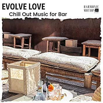 Evolve Love - Chill Out Music For Bar