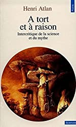 A TORT ET A RAISON. Intercritique de la science et du mythe de Henri Atlan