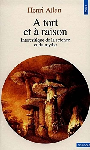 A TORT ET A RAISON. Intercritique de la science et du mythe