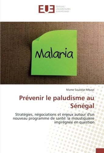 Prevenir le paludisme au Senegal: Strategies, negociations et enjeux autour d'un nouveau programme de sante: la moustiquaire impregnee