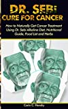DR. SEBI CURE FOR CANCER: How to Naturally Get Cancer Treatment Using Dr. Sebi Alkaline Diet, Nutritional Guide, Food List and Herbs (Dr. Sebi Books)