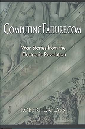 [(Computingfailure.Com: War Stories from the Electronic Revolution)] [By (author) Robert L. Glass] published on (April, 2001)