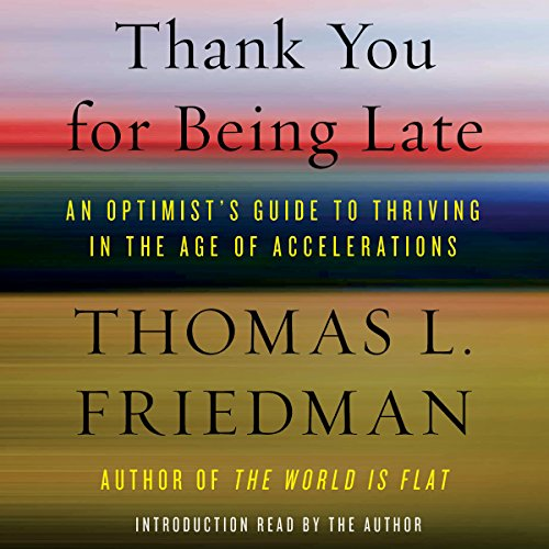 Thank You for Being Late     An Optimist's Guide to Thriving in the Age of Accelerations              De :                                                                                                                                 Thomas L. Friedman                               Lu par :                                                                                                                                 Oliver Wyman                      Durée : 19 h et 47 min     1 notation     Global 5,0