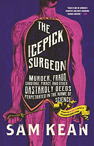 Image of The Icepick Surgeon: Murder, Fraud, Sabotage, Piracy, and Other Dastardly Deeds Perpetrated in the Name of Science
