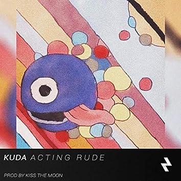 Acting Rude