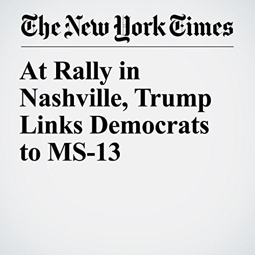 At Rally in Nashville, Trump Links Democrats to MS-13 copertina