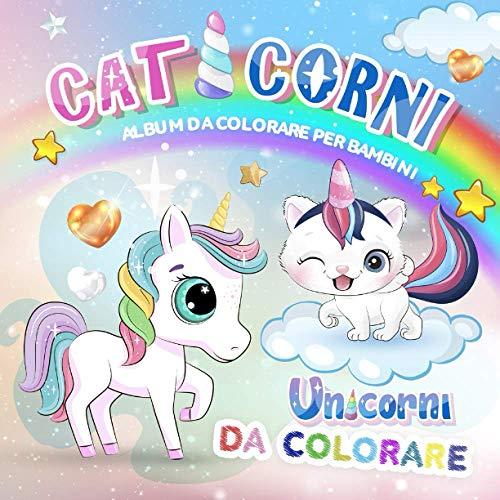 Album da colorare per bambini - Caticorni Unicorni da colorare: Gattini da colorare per bambini - Unicorni da colorare per bambini - libri da colorare 4 anni - Libri da olorare e dipingere