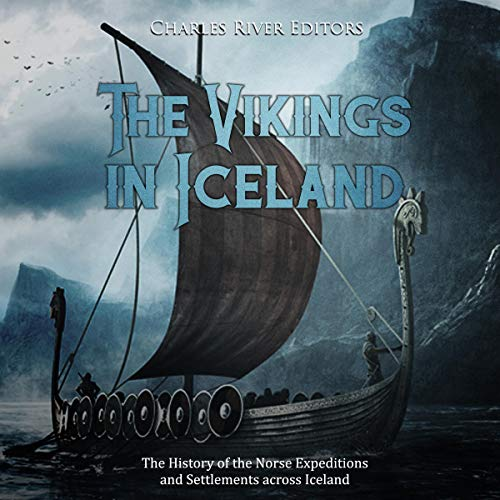 The Vikings in Iceland: The History of the Norse Expeditions and Settlements Across Iceland audiobook cover art