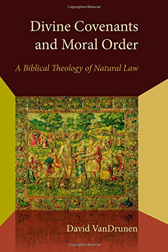 Compare Textbook Prices for Divine Covenants and Moral Order: A Biblical Theology of Natural Law Emory University Studies in Law and Religion  ISBN 9780802870940 by VanDrunen, David