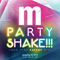 Manhattan Records presents PARTY SHAKE!!! -NON STOP CATCHY MIX- mixed by DJ RYO
