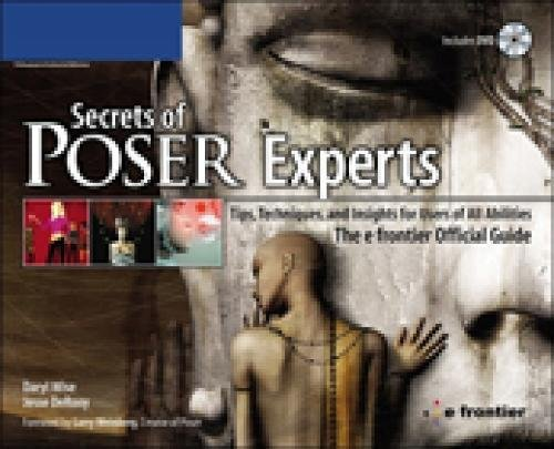 Secrets of Poser Experts: Tips, Techniques, and Insights for Users of All Abilities: The e-frontier Official Guide