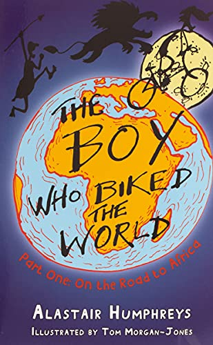 The Boy Who Biked the World: On the Road to Africa by Alastair Humphreys