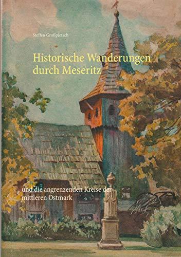 Historische Wanderungen durch Meseritz: und die angrenzenden Kreise der mittleren Ostmark