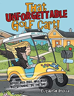That Unforgettable Golf Cart!: Adventures That Will Keep You Laughing 'Til the End!